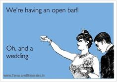 We're having an OPEN BAR! Oh... and a #wedding...