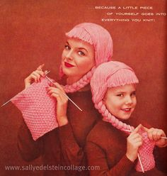 """... because a little piece of yourself goes into everything you knit!"" 