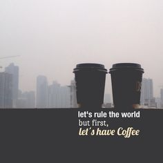 Let's rule the world, but first.. let's have coffee. | #Coffee #Quotes