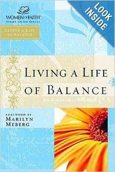 Living A Life Of Balance- Bible Study Book  1. Balancing Time & Responsibilities 2. Balancing Wants & Needs 3. Balancing Longing & Contentment 4. Balancing Working & Waiting