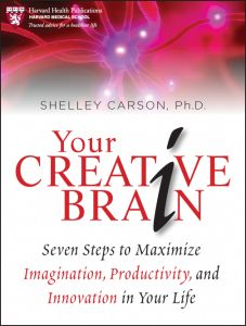 Your Creative Brain: Seven Steps to Maximize Imagination, Productivity, and Innovation in Your Life (Harvard Health Publications and Jossey-Bass) by Dr. Shelley Carson