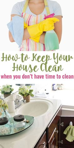 How to Keep Your House Clean…When You Don't Have Time to Clea