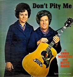 """Don't Pity Me"" by Chris Miskelly and Betty Baker. But, how can I not pity you?"