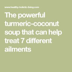 The powerful turmeric-coconut soup that can help treat 7 different ailments