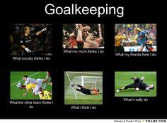 Goalkeeping... true @Clare Quinn