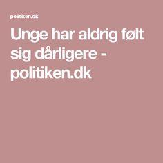 Unge har aldrig følt sig dårligere - politiken.dk
