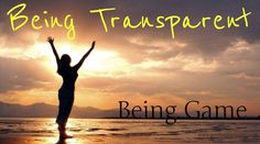 Being Transparent - What is it like to take on being truly transparent in your life (with yourself, with your family, with your community?)