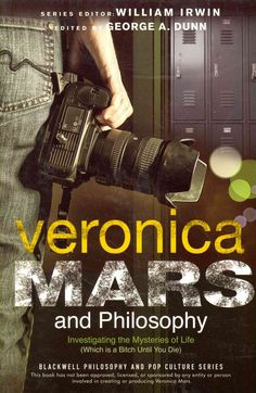 Veronica Mars and Philosophy: Investigating the Mysteries of Life