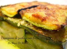 Parmigiana di zucchine non fritta | Ricetta leggera | Le Mani di Manu