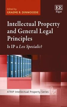 Intellectual Property and General Legal Principles:Is IP a Lex Specialis? Greame B. Dinwoodie 9781784714949