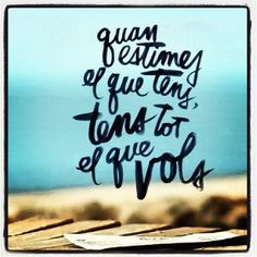 Quan estimes el que tens, tens tot el que vols(When you love what you have, you have everything what you want). Positive Quotes For Life, Life Quotes, Typography Letters, Lettering, I Need Motivation, Great Sentences, Mr Wonderful, When You Love, How To Get Money