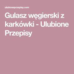 Gulasz węgierski z karkówki - Ulubione Przepisy