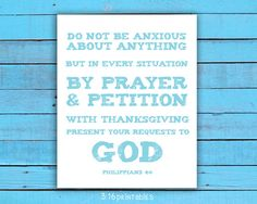 Philippians 4:6 Do not be anxious about anything