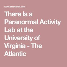 There Is a Paranormal Activity Lab at the University of Virginia - The Atlantic