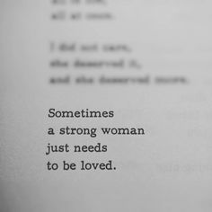 """Sometimes a strong woman just needs to be loved."" RM Drake"