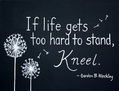 If life gets too hard to stand, Kneel. - Gordon B. Hinkley ... Art © Robyn via her blog. Her shop: http://www.etsy.com/shop/LejardinMarket
