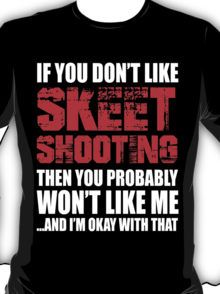 If You Don't Like Skeet Shooting T-shirt T-Shirt