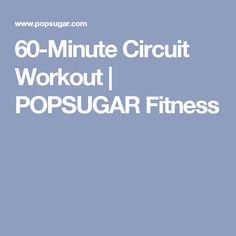 60-Minute Circuit Workout | POPSUGAR Fitness