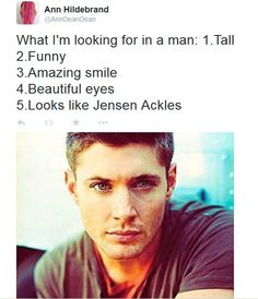 What I'm looking for a man: 1. Tall 2. Funny 3. Amazing smile 4. Beautiful eyes 5. Looks like Jensen Ackles #Jensen_Ackles