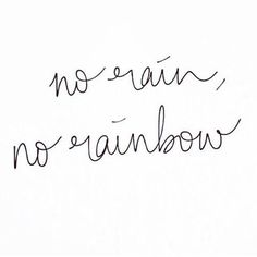No Rain - No Rainbow - quote Words Quotes, Wise Words, Life Quotes, Sayings, Daily Quotes, Rainbow Quote, No Rain, Think, Note To Self