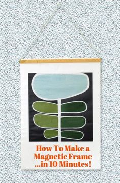 How To Make a Magnetic DIY Frame for Artwork...in 10 Minutes