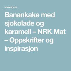 Banankake med sjokolade og karamell – NRK Mat – Oppskrifter og inspirasjon