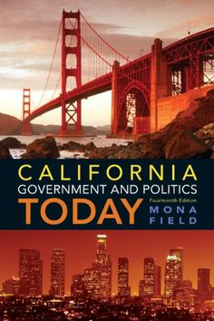 California Government and Politics Today (14th Edition) by Mona Field