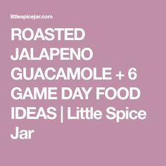 ROASTED JALAPENO GUACAMOLE + 6 GAME DAY FOOD IDEAS | Little Spice Jar
