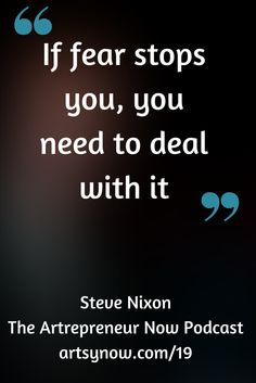 """If fear stops you, you need to deal with it.""-Steve Nixon"