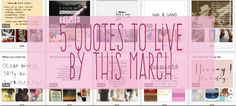5 Quotes To Live By This March.