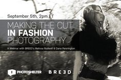 Making The Cut in Fashion Photography: A webinar with BREED - http://engage360.me/2014/08/29/making-the-cut-in-fashion-photography-a-webinar-with-breed/  http://engage360.me