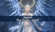 """Azazel The Fallen Angel - Azazel is one of the most popular fallen angels. In fact, he is even one of The Watchers. He is also known as Azael, Azazael or Hazazel. And his name means """"God Strengthens"""". Azazel is one of the mostly mentioned fallen angels in 1 Enoch. Let's see why."""