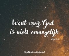 Want voor God is niets onmogelijk. Love The Lord, God Is Good, Christian Faith, Christian Quotes, Bible Scriptures, Bible Quotes, Lucas 1 37, Psalm 107 1, Spiritual Words