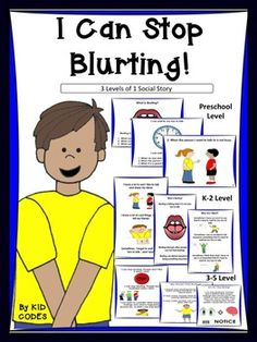 Social Story about why and how to stop blurting. This story helps children to understand that they need to consider other people's feelings and what is happening around them, before speaking out. There are 3 versions of this story included. One is aimed at the preschool level, one k-2 and one 3-5.