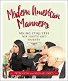 Buy Modern American Manners: Dining Etiquette for Hosts and Guests by Fred Mayo, Michael Gold and Read this Book on Kobo's Free Apps. Discover Kobo's Vast Collection of Ebooks and Audiobooks Today - Over 4 Million Titles! Dining Etiquette, Business Events, Business Money, Pet Peeves, Got Books, Fancy Pants, Social Science, Good Company, Manners