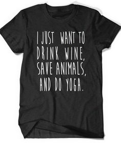 I Just Want to Drink Wine Save Animals and do Yoga by BoooTees