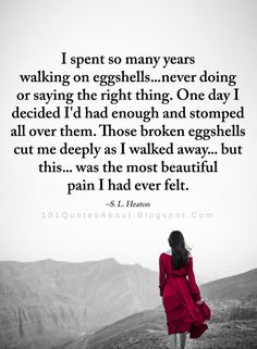 I walked on egg shells for too long for some people in my life. It was the hardest thing to do to stop. Some relationships got better and others ended. ALL relationships require work, whether its family, friends or lovers. True Quotes, Motivational Quotes, Inspirational Quotes, Smart Quotes, Awesome Quotes, People Quotes, Thats The Way, Toxic Relationships, How I Feel