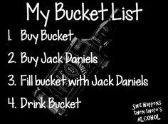 My bucket list. Like us on Facebook ~ Shit Happens then there's ALCOHOL!