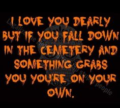Halloween Humor (and if I pushed you down bc you fell down .well that's called taking one for the team bc I know u can out run me & my zombie foot soooo you know, thanks Champ! Halloween Signs, Holidays Halloween, Halloween Fun, Halloween Humor, Quotes About Halloween, Happy Halloween Quotes, Haunted Halloween, Halloween Images, Halloween Cookies