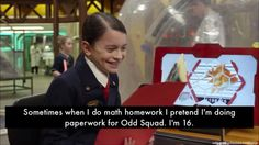 """Sometimes when I do math homework I pretend I'm doing paperwork for Odd Squad. I'm 16."" -anonymous"