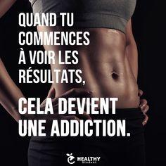 Quand tu commences à voir les résultats, cela devient une addiction.
