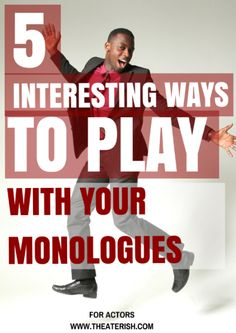 You have your dramatic, comedic, and classic monologue ready to go at a  moments notice, right? Good job, actor! Keep them fresh by pulling them out  once in a while. And instead of practicing with them… play with them. Take  the time find new values, beats, phrasing, and emotion in your words. Let  your monologues breathe a little. We find playing with our monologues keeps  them from becoming stagnant and, dare we say it… over-rehearsed?!  Some of these sound a bit kooky. But, hey, we did…