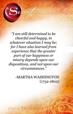 """""""the greater part of our happiness or misery depends upon our dispositions, and not upon out circumstances."""" !!!"""