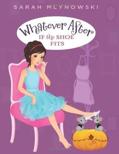 Whatever After #2: If the Shoe Fits by Sarah Mlynowski. $10.19. Series - Whatever After (Book 2). Reading level: Ages 8 and up. Publisher: Scholastic Press (January 1, 2013). 176 pages. Publication: January 1, 2013. Author: Sarah Mlynowski. Save 32%!