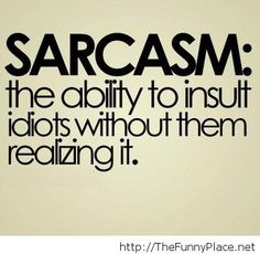 #Sarcasm #2014 quote. The ability to insult idiot without letting him knows it. #quote