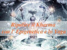 lifeme: RIPULIRE IL KHARMA CON L'EPIGENETICA E LO YOGA #spiritualià #kharma #yoga #consciousness #epigenetica