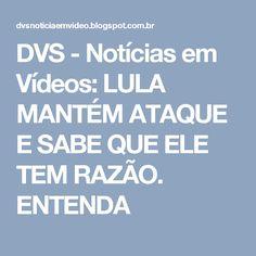 DVS - Notícias em Vídeos: LULA MANTÉM ATAQUE E SABE QUE ELE TEM RAZÃO. ENTENDA