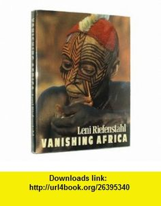 VANISHING AFRICA (9780517549148) Leni Riefenstahl , ISBN-10: 051754914X  , ISBN-13: 978-0517549148 ,  , tutorials , pdf , ebook , torrent , downloads , rapidshare , filesonic , hotfile , megaupload , fileserve