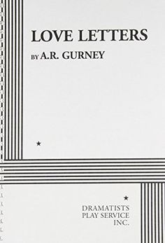 Love Letters, by A.R Gurney- 1989 First Edition  Publisher: Dramatists Play Service, Inc.