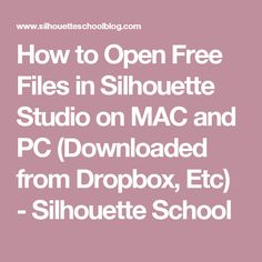How to Open Free Files in Silhouette Studio on MAC and PC (Downloaded from Dropbox, Etc) - Silhouette School